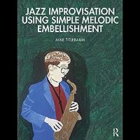 Jazz Improvisation Using Simple Melodic Embellishment (English Edition)