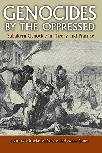 Genocides by the Oppressed: Subaltern Genocide in Theory and ()