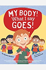 My Body! What I Say Goes!: A book to empower and teach children about personal body safety, feelings, safe and unsafe touch, private parts, secrets and surprises, consent, and respectful relationships Paperback