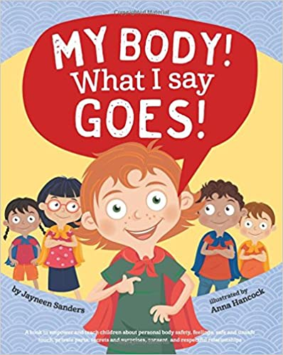 Cover of 'My body: what I say goes: a book to empower and teach children about personal body safety, feelings, safe and unsafe touch, private parts, secrets and surprises, consent, and respectful relationships.'