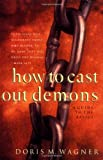 How to Cast Out Demons, Doris M. Wagner, 0830725350
