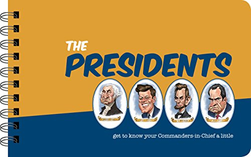 The Presidents: Get to Know Your Commanders-in-Chief a Little (Presidents Of The United States For Kids)