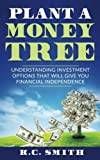 Plant A Money Tree: Understanding Investment Options That Will Give You Financial Independence