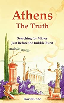 Athens - the Truth: Searching for Mános, Just Before the Bubble Burst (English Edition) de [Cade, David]