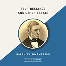 Self-Reliance and Other Essays (AmazonClassics Edition) Audiobook by Ralph Waldo Emerson Narrated by Mikael Naramore