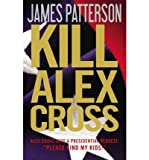 Kill Alex Cross, James Patterson, 0316037923