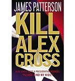 img - for Kill Alex Cross (Alex Cross Novels) (Hardback) - Common book / textbook / text book