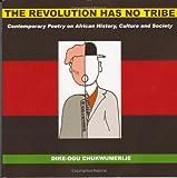 Revolution Has No Tribe, Dike-Ogu Egwuatu Chukwumerije and Dike-Ogu Chukwumerije, 0955794013