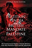 The Partition of India and the British Mandate of Palestine: The Controversial History of Great Britain's Post-War Partition Plans and the Aftermath
