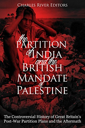 The Partition of India and the British Mandate of Palestine: The Controversial History of Great Britain?s Post-War Partition Plans and the Aftermath