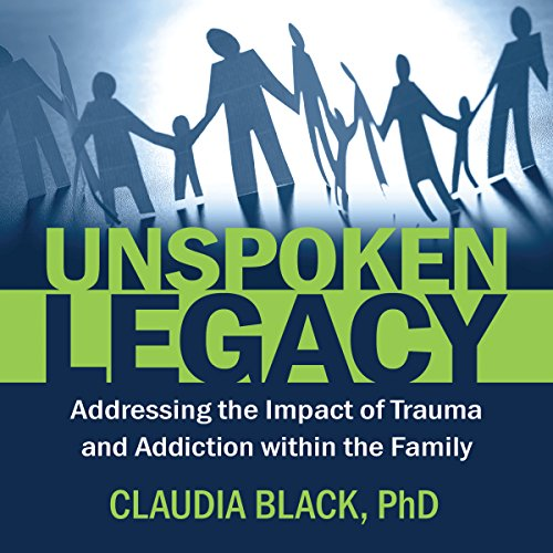 Unspoken Legacy: Addressing the Impact of Trauma and Addiction Within the Family