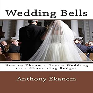 Wedding Bells: How to Throw a Dream Wedding on a Shoestring Budget Audiobook