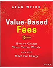 Value-Based Fees: How to Charge What You're Worth and Get What You Charge