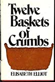 Twelve Baskets of Crumbs, Elisabeth Elliot, 0915684012