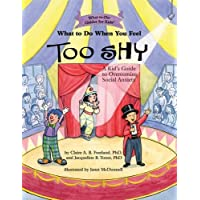 What to Do When You Feel Too Shy: A Kid's Guide to Overcoming Social Anxiety (What-to-Do...