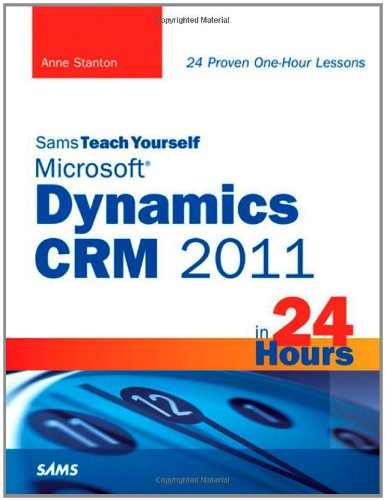 Sams Teach Yourself Microsoft Dynamics CRM 2011 in 24 Hours by Anne Stanton, Publisher : Sams