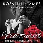 Fractured: Not Quite a Billionaire, Book 2 | Rosalind James