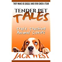 """TENDER PET TALES : Truly Touching Animal Stories: """"They Make Us Giggle Then Squeal And Even Shed a Tear"""""""