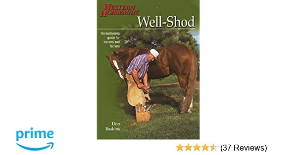 Well Shod A Horseshoeing Guide For Owners Farriers Western Horseman Books Don Baskins 9780911647693 Amazon