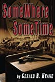img - for SomeWhere SomeTime by Gerald B. Keane (2014-10-03) book / textbook / text book