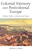 Colonial Memory and Postcolonial Europe: Maltese Settlers in Algeria and France (New Anthropologies of Europe)