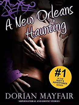 A New Orleans Haunting: #1 in the Suzy's Adventure Series (Paranormal Fantasy & Erotica) (Suzy's Adventures) by [Mayfair, Dorian]