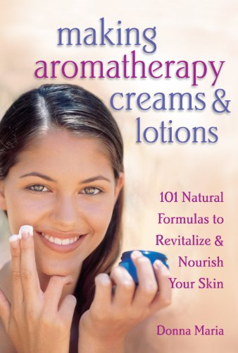 Making Aromatherapy Creams & Lotions: 101 Natural Formulas to Revitalize & Nourish Your Skin (English Edition)