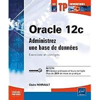 Oracle 12c - Administrez une base de données : Exercices et corrigés