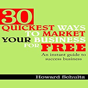 30 Quickest Ways to Market Your Business for Free Audiobook