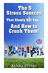 The 5 Stress Sources That Slowly Kill You?And How to Crush Them! (The Wheel of Wisdom) (Volume 40)