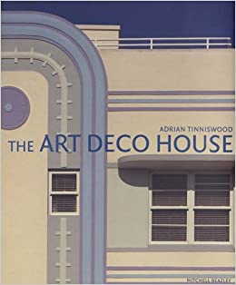 The Art Deco House Avant Garde Houses Of The 1920s And 1930s By Adrian Tinniswood 2005 11 17 Amazon Com Books
