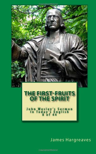 Download The First-Fruits Of The Spirit: Wesley's Forty-Four Sermons In Today's English (Volume 8) ebook