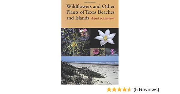 wildflowers and other plants of texas beaches and islands alfred richardson
