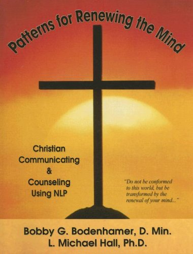 Book cover from Patterns for Renewing the Mind: Christian Communicating & Counseling Using NLP by Bobby Bodenhamer and Michael Hall