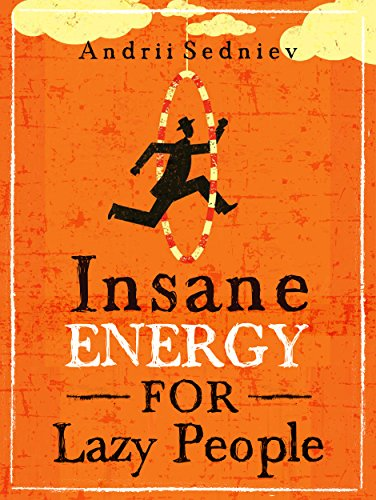 Insane Energy for Lazy People: A Complete System for Becoming Incredibly Energetic cover