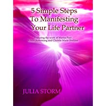 5 Simple Steps to Manifesting Your Life Partner: Featuring the work of Marisa Peer, Alison Armstrong and Christie Marie Sheldon