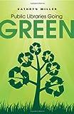 Public Libraries Going Green, Kathryn Miller, 0838910181
