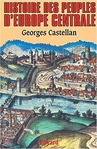 Histoire des peuples de l'Europe centrale par Georges Castellan