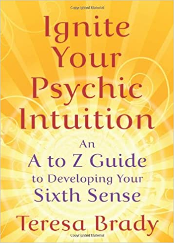 Ignite Your Psychic Intuition: An A to Z Guide to Developing Your