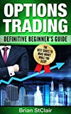 Options Trading: Definitive Beginner's Guide (Options Trading for Beginners, Make Money From Home, Covered Calls, Options, Investing for Beginners Book 1)