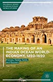 img - for The Making of an Indian Ocean World-Economy, 1250-1650: Princes, Paddy fields, and Bazaars (Palgrave Series in Indian Ocean World Studies) by Ravi Palat (2015-10-12) book / textbook / text book