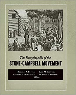 The Encyclopedia of the Stone-Campbell Movement: Douglas A