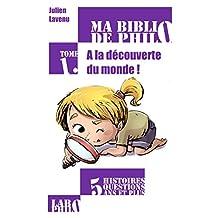 Ma Biblio de philo - Tome 1: A la découverte du monde! (French Edition)
