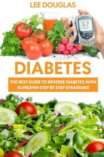 Diabetes: The Best Guide To Reverse Diabetes with 10 Proven Step by Step Strateg (Diabetes, Diabetes Diet, Diabetes Cure, Reversing Diabetes, Insulin, Type 1 Diabetes)