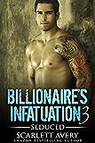 Billionaire's Infatuation Book 3—Seduced: Billionaire Series (Alpha Billionaire Series)