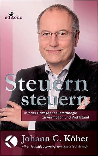 Cover des Buchs: Steuern steuern: Mit der richtigen Steuerstrategie zu Vermögen und Wohlstand