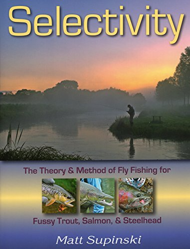 Steelhead Salmon Trout - Selectivity: The Theory & Method of Fly Fishing for Fussy Trout, Salmon, & Steelhead