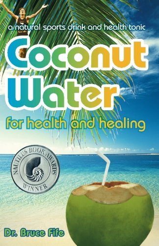 Coconut Water for Health and Healing by Bruce Fife