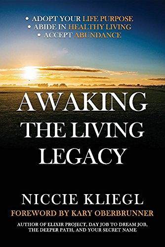 Awaking the Living Legacy: Adopt Your Life Purpose, Abide in Healthy Living, Accept Abundance