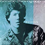 George Thorogood & The Destroyers -  Maverick